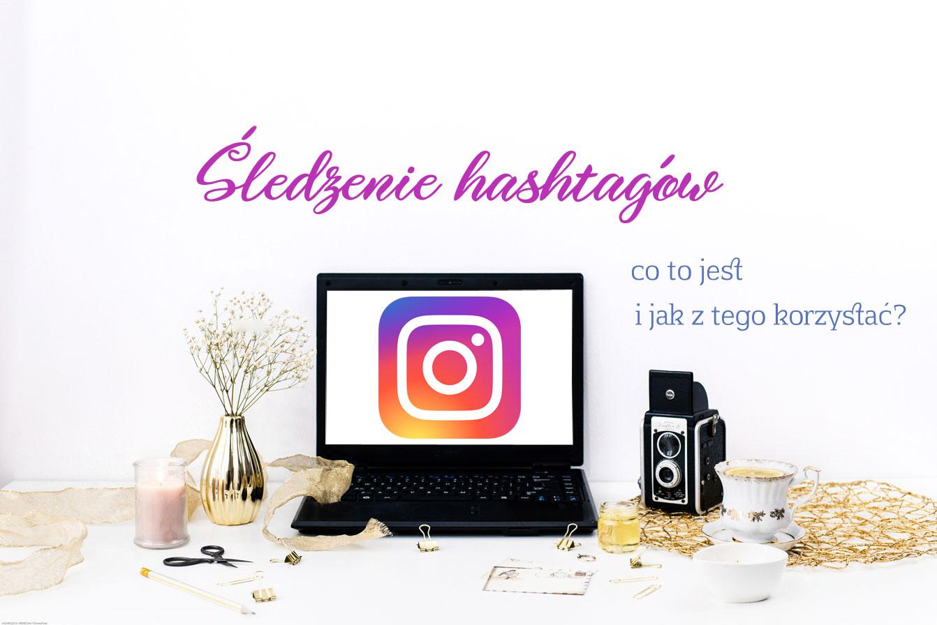 [Intagram] Śledzenie hashtagów, co to właściwie jest i z czym to się je?