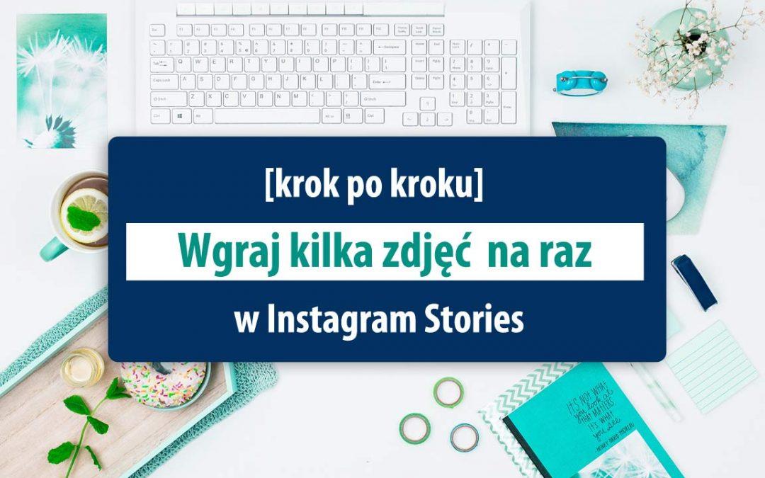 [instagram] Wgraj kilka zdjęć i filmów za jednym razem do Instagram Stories